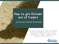 How to get Grease out of Carpet- 3 Proven Home Remedy