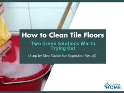 How to Clean Tile Floors: Two Green Solutions Worth Trying Out (Step by Step Guide for Expected Result)