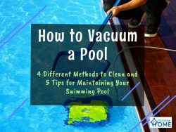 How to Vacuum a Pool – Different Ways to Get It Clean for the Coming Summer